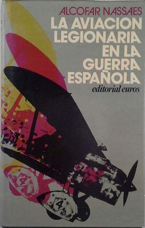 LA AVIACIÓN LEGIONARIA EN LA GUERRA ESPAÑOLA