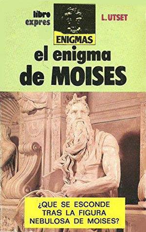 EL ENIGMA DE MOISÉS