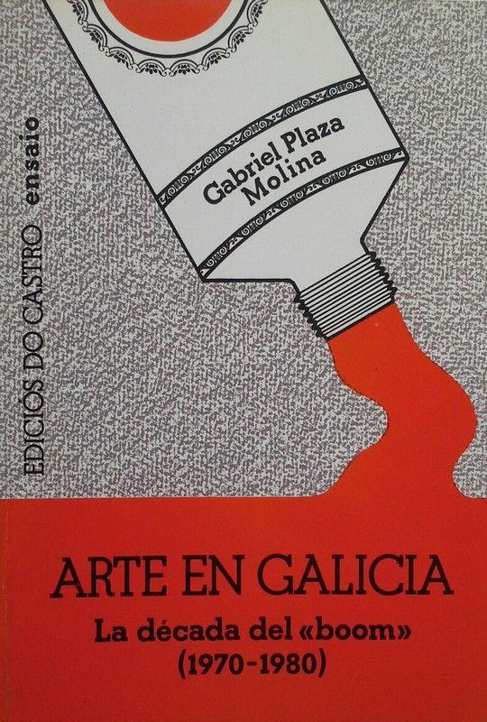 ARTE EN GALICIA LA DECADA DEL BOOM 1970-1980