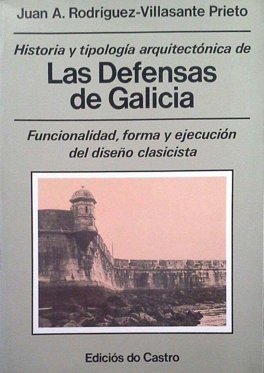 HISTORIA Y TIPOLOGÍA ARQUITECTÓNICA DE LAS DEFENSAS DE GALICIA
