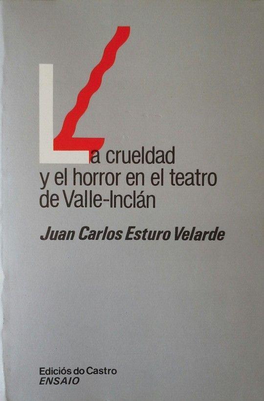 LA CRUELDAD Y EL HORROR EN EL TEATRO DE VALLE-INCLÁN