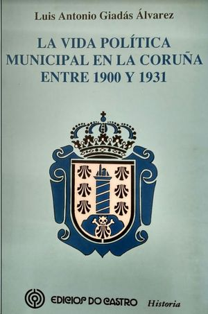 LA VIDA POLÍTICA MUNICIPAL EN LA CORUÑA ENTRE 1900-1931
