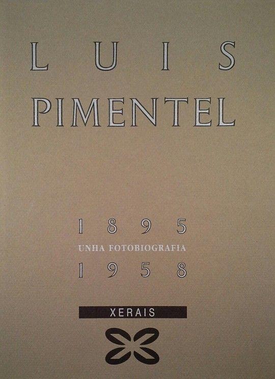 LUIS PIMENTEL. UNHA FOTOBIOGRAFIA. 1895-1958