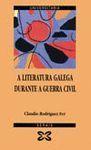 LITERATURA GALEGA DURANTE A GUERRA CIVIL, A