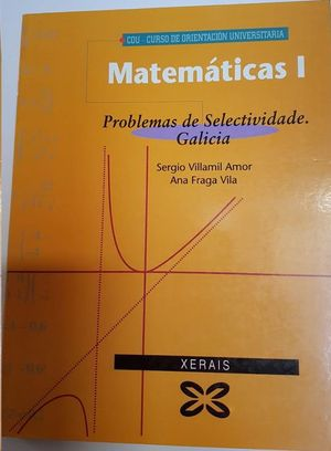 MATEMÁTICAS I : PROBLEMAS DE SELECTIVIDADE (GALICIA)