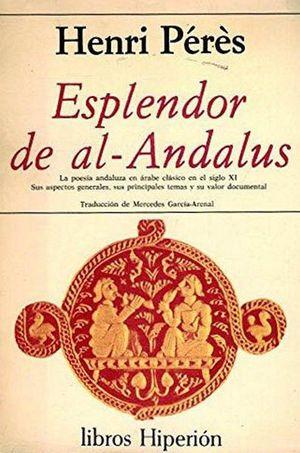 ESPLENDOR DE AL-ANDALUS - LA POESÍA ANDALUZA EN ÁRABE CLÁSICO S. XI