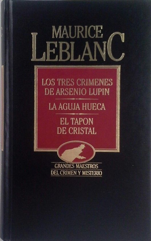 LOS TRES CRÍMENES DE ARSENIO LUPIN - LA AGUJA HUECA - EL TAPÓN DE CRISTAL