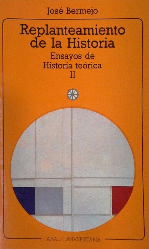 REPLANTEAMIENTO DE LA HISTORIA   ENSAYOS DE HISTORIA TEÓRICA II