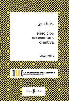 31 DIAS. EJERCICIOS DE ESCRITURA CREATIVA. VOLUMEN 1