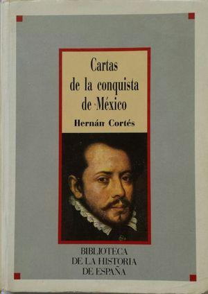 CARTAS DE LA CONQUISTA DE MÉXICO HERNÁN CORTÉS