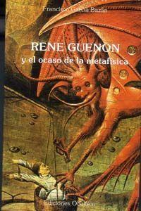 RENÉ GUENÓN Y EL OCASO DE LA METAFÍSICA.