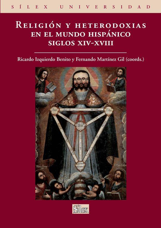 RELIGIÓN Y HETERODOXIAS EN EL MUNDO HISPÁNICO SIGLOS XIV-XVIII