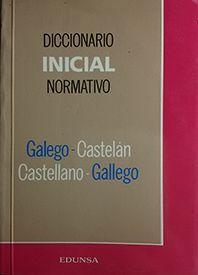 DICCIONARIO INICIAL NORMATIVO GALEGO-CASTELÁN, CASTELLANO-GALLEGO
