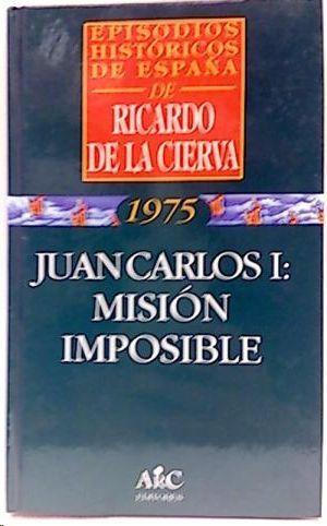 JUAN CARLOS I : MISIÓN IMPOSIBLE