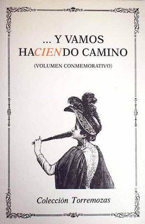 ...Y VAMOS HACIENDO CAMINO (VOLUMEN CONMEMORATIVO DEL NÚMERO 100 DE LA COLECCIÓN TORREMOZAS)