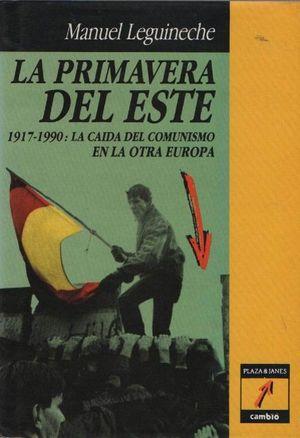 LA PRIMAVERA DEL ESTE -1917-1990: LA CAÍDA DEL COMUNISMO EN LA OTRA EUROPA