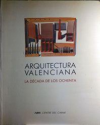 ARQUITECTURA VALENCIANA DE LOS 80 (CATÁLOGO DE EXPOSICIÓN)
