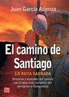 EL CAMINO DE SANTIAGO. LA RUTA SAGRADA. HISTORIAS Y LEYENDAS DEL CAMIN