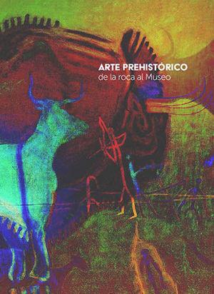 ARTE PREHISTÓRICO DE LA ROCA AL MUSEO