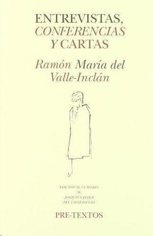 RAMÓN MARÍA DEL VALLE-INCLÁN - ENTREVISTAS, CONFERENCIAS Y CARTAS