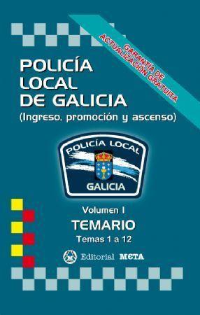 POLICIA LOCAL DE GALICIA VOLUMEN I TEMARIO. TEMAS 1 A 12