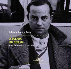 A OLLADA DO DESEXO. OBRA FOTOGRÁFICA 1933-1973
