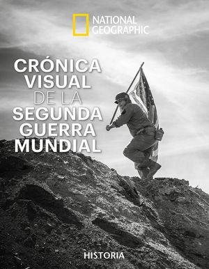 CRONICA VISUAL DE LA SEGUNDA GUERRA MUNDIAL (NATIONAL GEOGRAPHIC)