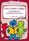 LEER, CONTAR Y JUGAR.ACTIVIDADES DE ANIMACION A LA LECTURA