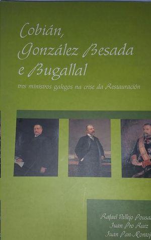 COBIÁN, GONZÁLEZ BESADA E BUGALLAL : TRES MINISTROS GALEGOS NA CRISE DA RESTAURACIÓN