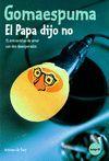 GOMAESPUMA, EL PAPA DIJO NO