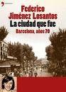 LA CIUDAD QUE FUE. BARCELONA AÑOS 70