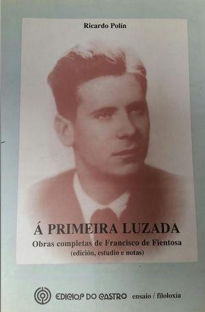 Á PRIMEIRA LUZADA : OBRAS COMPLETAS DE FRANCISCO DE FIENTOSA (EDICIÓN, ESTUDIO O NOTAS)