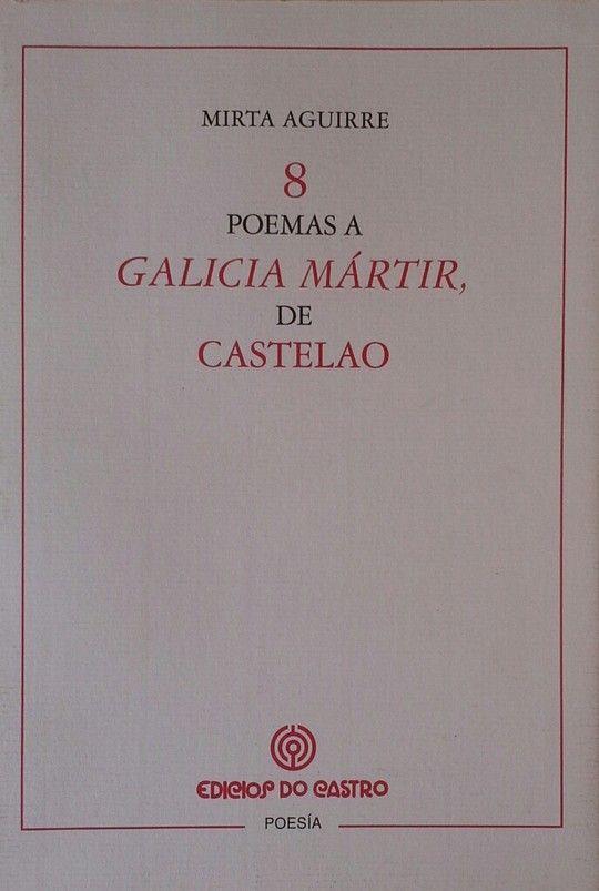 8 OCHO  POEMAS A GALICIA MÁRTIR, DE CASTELAO