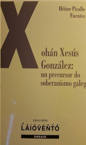 XOHÁN XESÚS GONZÁLEZ : UN PRECURSOR DO SOBERANISMO GALEGO