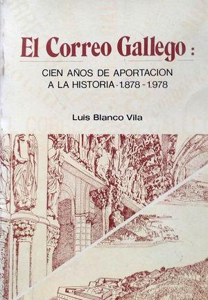 EL CORREO GALLEGO - 100 AÑOS DE APORTACIÓN A LA HISTORIA (1878-1978)