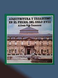 ARQUITECTURA Y URBANISMO EN EL FERROL DEL SIGLO XVIII