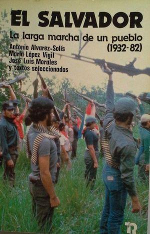 EL SALVADOR, LA LARGA MARCHA DE UN PUEBLO (1932-82)
