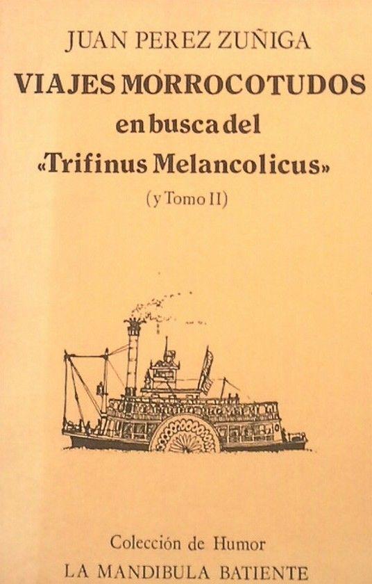 VIAJES MORROCOTUDOS EN BUSCA DEL TRIFINUS MELANCOLICUS (TOMO II)