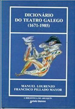 DICIONARIO DO TEATRO GALEGO (1671-1985)