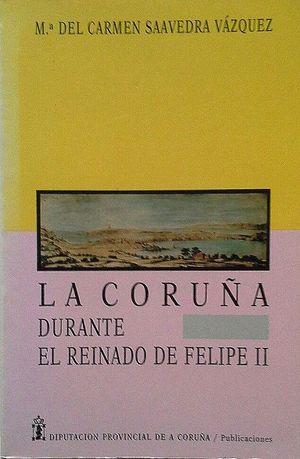 LA CORUÑA DURANTE EL REINADO DE FELIPE II