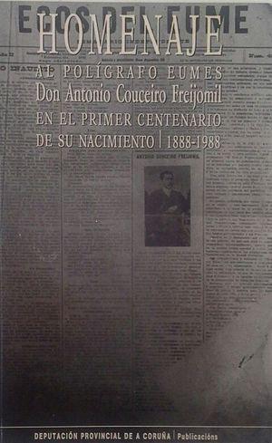 HOMENAJE AL POLÍGRAFO EUMÉS DON ANTONIO COUCEIRO FREIJOMIL EN EL PRIMER CENTENARIO DE SU NACIMIENTO 1888-1988