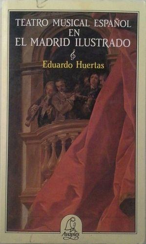 TEATRO MUSICAL ESPAÑOL EN EL MADRID ILUSTRADO