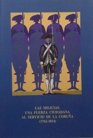 LAS MILICIAS - UNA FUERZA CIUDADANA AL SERVICIO DE LA CORUÑA 1762-1814