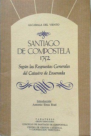 SANTIAGO DE COMPOSTELA EN 1752 - SEGÚN LAS RESPUESTAS GENERALES DEL CATASTRO DE ENSENADA'