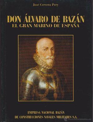 DON ÁLVARO DE BAZÁN, EL GRAN MARINO DE ESPAÑA