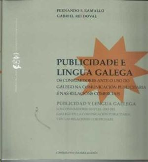 PUBLICIDADE E LINGUA GALEGA : OS CONSUMIDORES ANTE O USO DO GALEGO NA COMUNICACIÓN PUBLICITARIA E NA