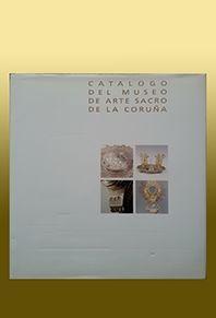 CATALOGO DEL MUSEO DE ARTE SACRO DE LA CORUÑA