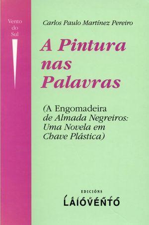 A PINTURA NAS PALAVRAS : A ENGOMADEIRA, DE ALMADA NEGREIROS:UMA NOVELA EM CHAVE PLÁSTICA