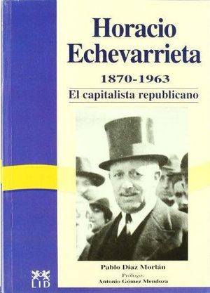 HORACIO ECHEVARRIETA; EL CAPITALISTA REPUBLICANO 1870-1963