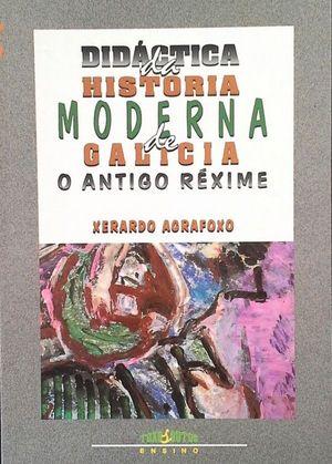 DIDÁCTICA DA HISTORIA MODERNA DE GALICIA - OANTIGO REXIME
